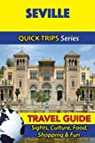 Seville Travel Guide (Quick Trips Series): Sights, Culture, Food, Shopping & Fun