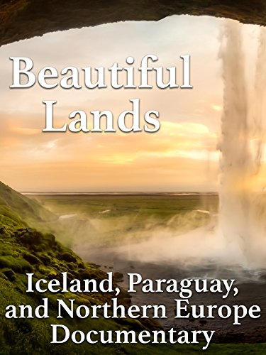 Beautiful Lands Iceland, Paraguay, and Northern Europe Documentary