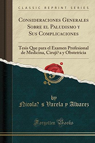 Consideraciones Generales Sobre El Paludismo y Sus Complicaciones: Tesis Que Para El Examen Profesional de Medicina, Cirujía y Obstetricia (Classic Reprint) (Spanish Edition) [Nicolás Varela y Alvarez] (Tapa Blanda)