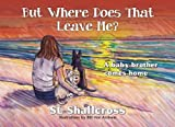 But Where Does That Leave Me?: A baby brother comes home