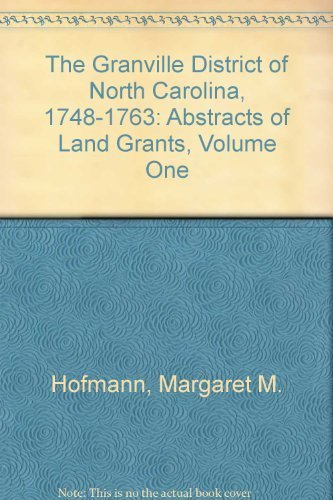The Granville District of North Carolina, 1748-1763: Abstracts of Land Grants, Volume One