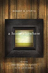 A Home Elsewhere: Reading African American Classics in the Age of Obama (The W. E. B. Du Bois Lectures)
