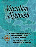Vacation Spanish: A Survival Guide for Mexico, the Caribbean, Central & South America