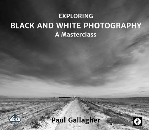 Exploring Black and White Photography: A Masterclass 2016 (Photowise)