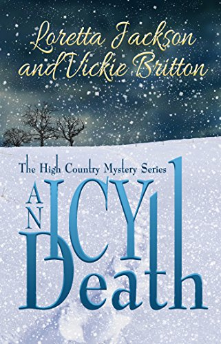 An Icy Death: The High Country Mystery Series (The High Country Mystery Series Book 5) by [Jackson, Loretta, Britton, Vickie]