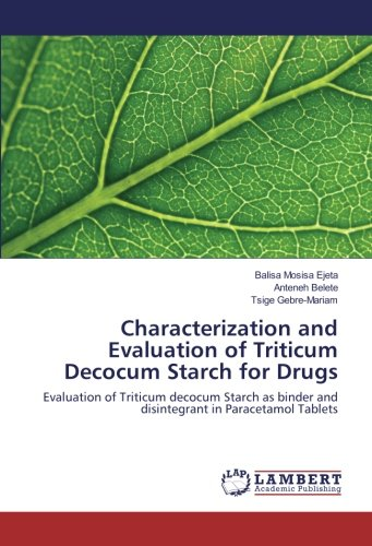 Characterization and Evaluation of Triticum Decocum Starch for Drugs: Evaluation of Triticum decocum Starch as binder and disintegrant in Paracetamol Tablets pdf