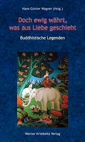 Doch ewig währt, was aus Liebe geschieht: Buddhistische Legenden