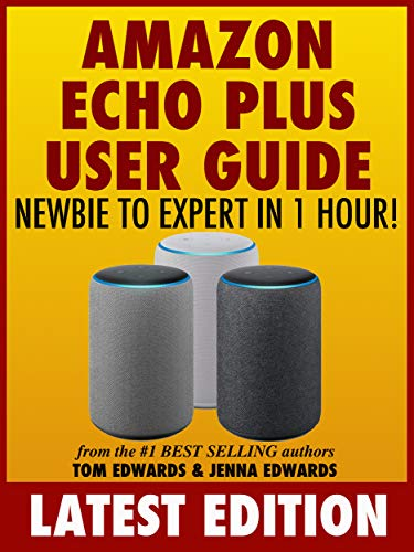 Amazon Echo Plus User Guide Newbie to Expert in 1 Hour! (Echo & Alexa) (Best Router For Amazon Echo)
