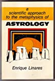 A Scientific Approach to the Metaphysics of Astrology, Enrique Linares, 0930706102