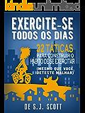 Exercite-se Todos os Dias: 32 Táticas para Construir o Hábito de se Exercitar (Portuguese Edition)