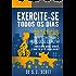 Exercite-se Todos os Dias: 32 Táticas para Construir o Hábito de se Exercitar