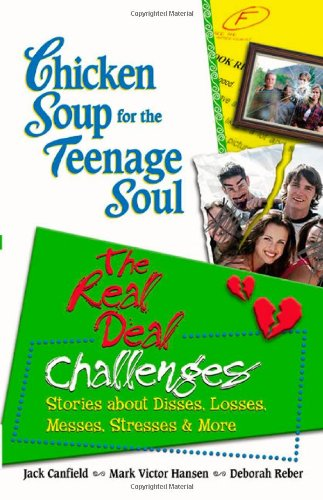 chicken-soup-for-the-teenage-soul-the-real-deal-challenges-stories-about-disses-losses-messes-stress