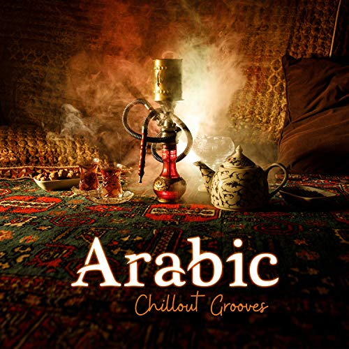 Arabic Chillout Grooves: Exotic Lounge, Eastern Beats