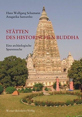 Stätten des historischen Buddha: Eine archäologische Spurensuche Gebundenes Buch – 3. Mai 2010 Hans W Schumann Anagarika Santuttho Kristkeitz Werner