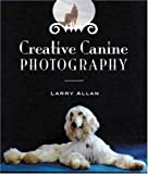 Creative Canine Photography, Larry Allan, 158115321X