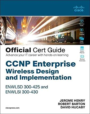 Ccnp Enterprise Wireless Design And Implementation Enwlsd 300 425 And Enwlsi 300 430 Official Cert Guide Designing Implementing Cisco Enterprise Wireless Networks Certification Guide Henry Jerome Barton Robert Hucaby David 9780136600954