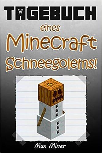 Tagebuch eines Minecraft Schneegolems! (Buch 18)  Inoffizielle Minecraft Bücher (Minecraft Bücher für Kinder) (German Edition)