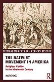 The Nativist Movement in America, Katie Oxx, 0415807476