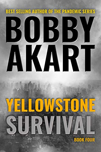 Yellowstone: Survival: A Post-Apocalyptic Survival Thriller (The Yellowstone Series Book 4) ()