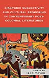 img - for Diasporic Subjectivity and Cultural Brokering in Contemporary Post-Colonial Literatures book / textbook / text book