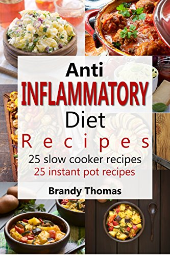 Anti - Inflammatory Diet Recipes #1 - 25 Slow Cooker Recipes - 25 Instant Pot Recipes (Anti Inflammatory Recipes) by Brandy  Thomas