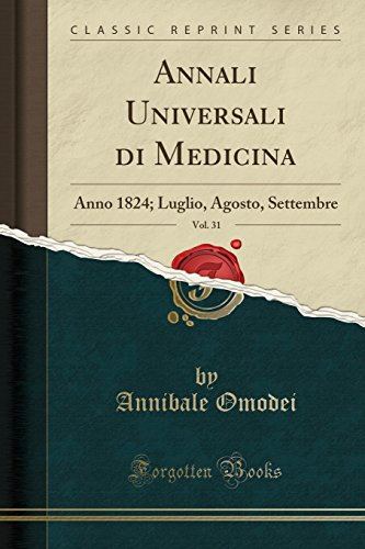 Annali Universali Di Medicina, Vol. 31: Anno 1824; Luglio, Agosto, Settembre (Classic Reprint) (Italian Edition)