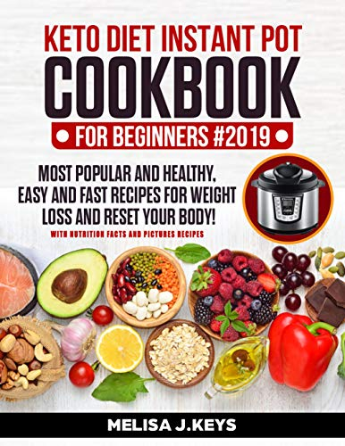 Keto Diet Instant Pot Cookbook For Beginners: Pressure Ketogenic Recipes For Weight Loss. + 7 Day Meal Plan!  Easy, Healthy And Fast High Fat Recipes To Reset Your Body And Live A Healthy Life. (The Cabbage Soup Diet 7 Day Plan)