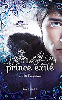 Les Royaumes invisibles, tome 4 : Le prince exilé  par Kagawa