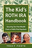 img - for The Kid's ROTH IRA Handbook: Securing Tax-Free Wealth From a Child's First Paycheck or Money Answers for Employed Children, Their Parents, the Self-Employed and Entrepreneurs book / textbook / text book