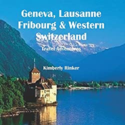 Geneva, Lausanne, Fribourg & Western Switzerland Travel Adventures