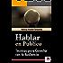HABLAR EN PÚBLICO: Técnicas para Conectar con tu Audiencia: Guía práctica para aprender a hablar en público de manera convincente y transmitiendo tu mensaje con eficacia