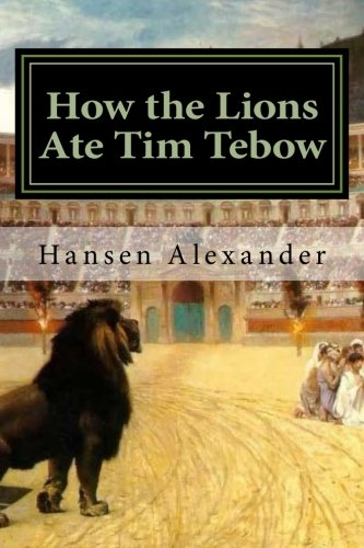 How The Lions Ate Tim Tebow  A Modern Christian Parable