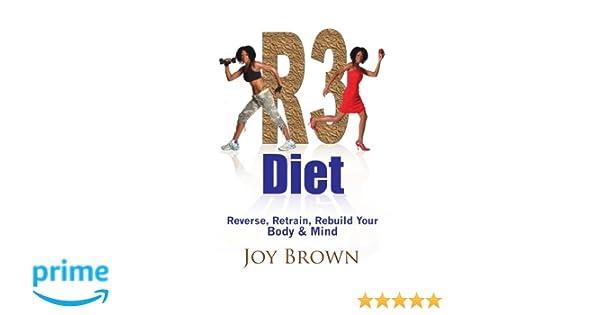 R3 Diet Reverse Retrain Rebuild Your Body Mind Joy Brown