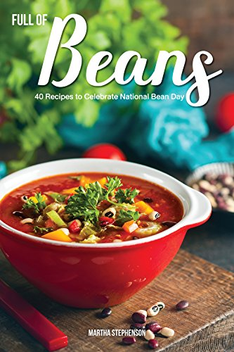 Full of Beans!: 40 Recipes to Celebrate National Bean Day - The Best Bean Cookbook by Martha Stephenson