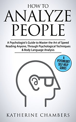Download for free How to Analyze People: A Psychologist's Guide to Master the Art of Speed Reading Anyone, Through Psychological Techniques & Body Language Analysis