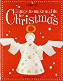 Things to Make and Do for Christmas, R. Gibson and F. Watt, 0794503381