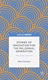 Stories of Innovation for the Millennial Generation: The Lynceus long view, Piero Formica, 1137350083