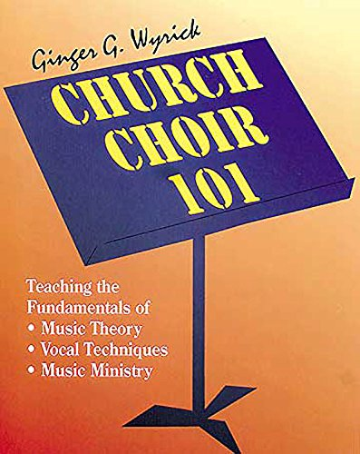 Church Choir 101: Teaching the Fundamentals of Music Theory, Vocal Techniques, Music Ministry