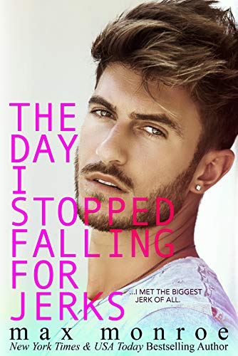 The Day I Stopped Falling for Jerks (Jerk Duet Book 1) by [Monroe, Max]