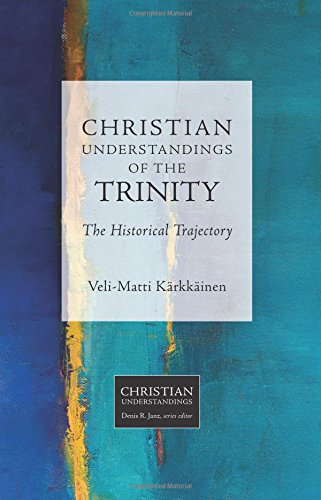 Christian Understandings of the Trinity: The Historical Trajectory (Christian Understandings)
