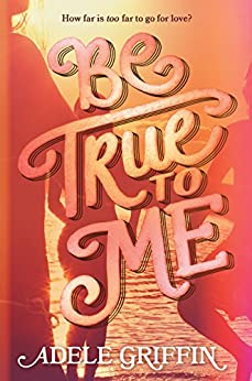 Be True to Me by [Griffin, Adele]