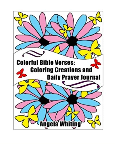 Colorful Bible Verses: Coloring Creations and Daily Prayer Journal: Volume 1 (Bible Inspiration)