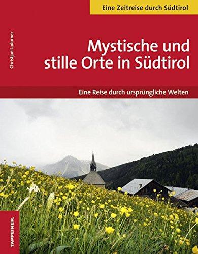 Stille und mystische Orte in Südtirol: Die schönsten Orte und Wege der Kraft