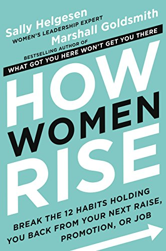 How Women Rise: Break the 12 Habits Holding You Back from Your Next Raise, Promotion, or Job]()