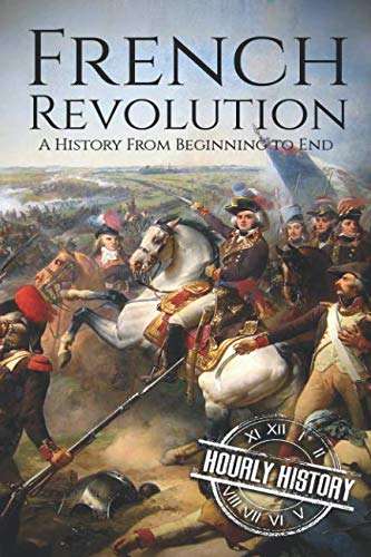French Revolution: A History From Beginning to End (History French Revolution)