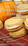 50 delicious pumpkin dessert recipes – recipes for pumpkin bars, bread pudding, macaroons and soufflé (the ultimate pumpkin desserts cookbook -  the delicious ... desserts and pumpkin recipes collection 4)