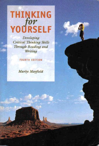 Thinking for Yourself: Developing Critical Thinking Skills Through Reading and Writing (Freshman English/Advanced Writin