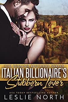 Italian Billionaire's Stubborn Lover (The Romano Brothers Series Book 1) by [North, Leslie]