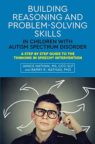 Building Reasoning and Problem-Solving Skills in Children with Autism Spectrum Disorder (The Parents Guide To Speech And Language Problems)