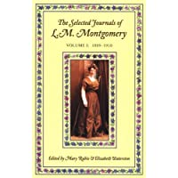 The Selected Journals of L.M. Montgomery, Volume I: 1889-1910
